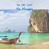 You Can Count Me Missing de Lola Flores, Mario Lanza, Antonio Machin, Mickey Gilley, Orquesta America, Lola Beltran, Orquesta Casino De La Playa, Rafael Farina, Jose Motos, Yma Sumac
