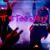 It's Too Early by Brik Tearz