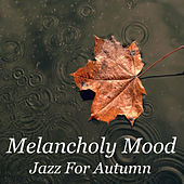 Melancholy Mood Jazz For Autumn von Various Artists
