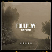 The Streets by Foul Play