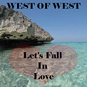 Let's Fall In Love by West of West