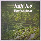 Talk Too MuchPartsBongo de LoveJoy, Felix & Fregonese, Bax Feat Principe Maurice, Arduini & Pagany feat Vale Ducros, DJ Pimp, Kikko Martini, Alexander Faint, Felix, Push & Do