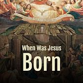 When Was Jesus Born de Eddie Fisher, Antonio de Lucena, Amalia Mendoza, Canalejas de Puerto Real, Golden Gate Quartet, Ray Peterson, La Sonora Matancera, The Teddy Bears, Julio Jaramillo, Beny More