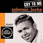 Cry To Me (1962) by Solomon Burke