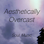 Aesthetically Overcast Soul Music von Various Artists
