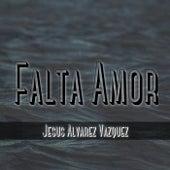 Falta Amor (Versión) de Jesus Alvarez Vazquez