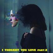 I THOUGHT YOU LOVE PART.2 de Big-Ztheboss