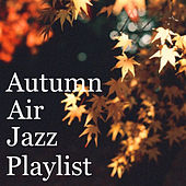 Autumn Air Jazz Playlist by Various Artists