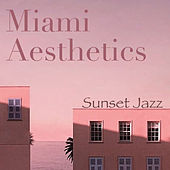 Miami Aesthetics Sunset Jazz by Various Artists