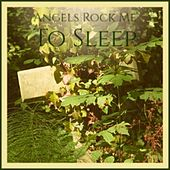 Angels Rock Me To Sleep by Various Artists