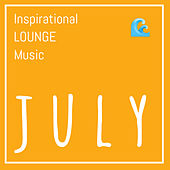 Inspirational Lounge Music: July by Various Artists