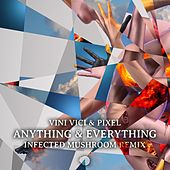 Anything & Everything (Infected Mushroom Remix) de Vini Vici
