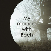 My morning with Bach by Johann Sebastian Bach
