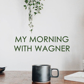 My morning with Wagner by Richard Wagner
