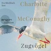 Zugvögel (Ungekürzte Lesung) von Charlotte McConaghy