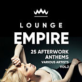 Lounge Empire (25 Afterwork Anthems), Vol. 2 by Various Artists