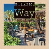 If I Had My Way by Jim Reeves, Raul Planas, Trio Siboney, Miguelito Cuni, Brenda Lee, Tito Guizar, Johnny Horton, Julio Jaramillo, Golden Gate Quartet, Juanito Valderrama