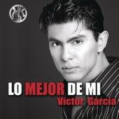 Lo Mejor De Mi... Victor Garcia by Various Artists