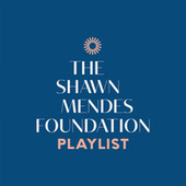 The Shawn Mendes Foundation Playlist by Shawn Mendes