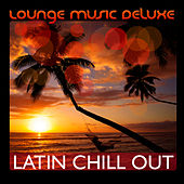 Lounge Music Deluxe: Latin Chill Out de Various Artists