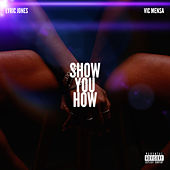 Show You How (feat. VIC MENSA) by Lyric Jones