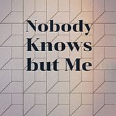 Nobody Knows but Me von Various Artists