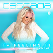 I'm Feeling It (In the Air) von Cascada