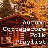 Autumn Cottagecore Folk Playlist by Various Artists