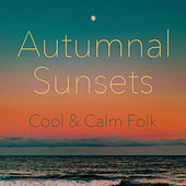Autumnal Sunsets Cool & Calm Folk de Various Artists
