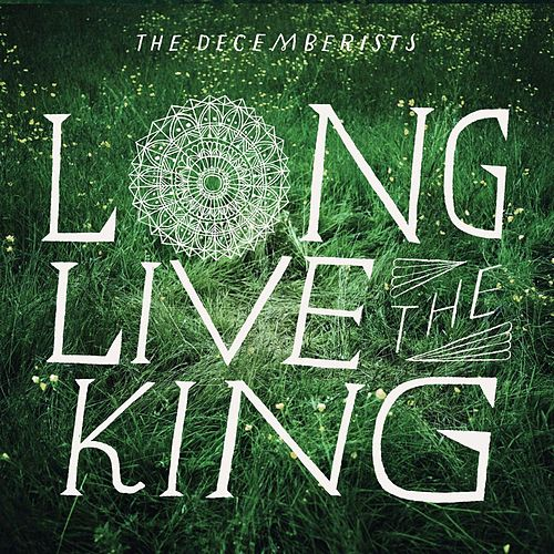 Long Live The King by The Decemberists