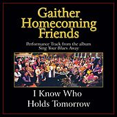 I Know Who Holds Tomorrow Performance Tracks by Bill & Gloria Gaither
