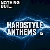 Nothing But... Hardstyle Anthems, Vol. 15 by Various Artists