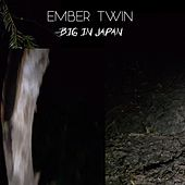 Big in Japan by Ember Twin