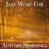 Jazz Music for Autumn Mornings von Various Artists