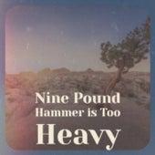Nine Pound Hammer is Too Heavy von Various Artists