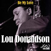 Be My Love by Lou Donaldson