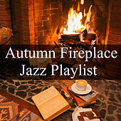 Autumn Fireplace Jazz Playlist by Various Artists