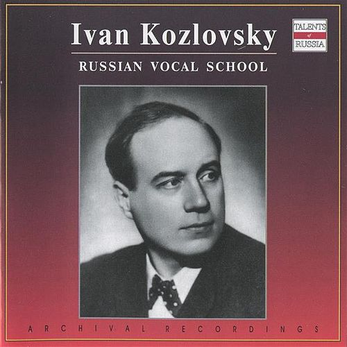 Russian Vocal School: Ivan Kozlovksy by Ivan Kozlovsky