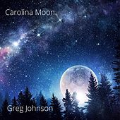 Carolina Moon by Greg Johnson