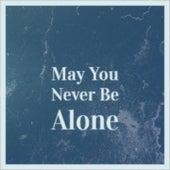 May You Never Be Alone von Don Gibson, Omara Portuondo, Antonio Machin, Beny More, Miguel Aceves Mejia, Jose Guardiola, Juan D'Arienzo, Eartha Kitt, Carl Smith