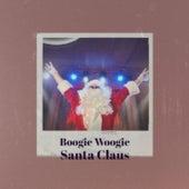 Boogie Woogie Santa Claus by The Beach Boys, Engelbert Humperdinck, Craig Malon, The Ames Brothers, Vaughn Monroe, Dave King, Dr. Elmo, The Four Lads, Mabel Scott