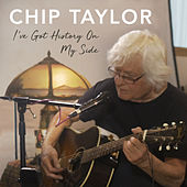 I've Got History on My Side by Chip Taylor