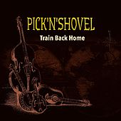 Train Back Home von Pick 'n' Shovel