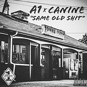 Same Old Shit (feat. Canine) by A-1
