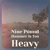 Nine Pound Hammer Is Too Heavy von Dave Dudley, Carl Smith, Jim Reeves, Brenda Lee, Husky, Ferlin, The Stanley Brothers, Terry Fell, Hank Snow