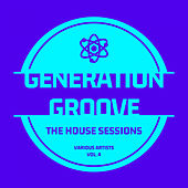 Generation Groove, Vol. 4 (The House Sessions) von Various Artists