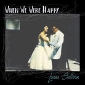 When We Were Happy de Laura Sullivan