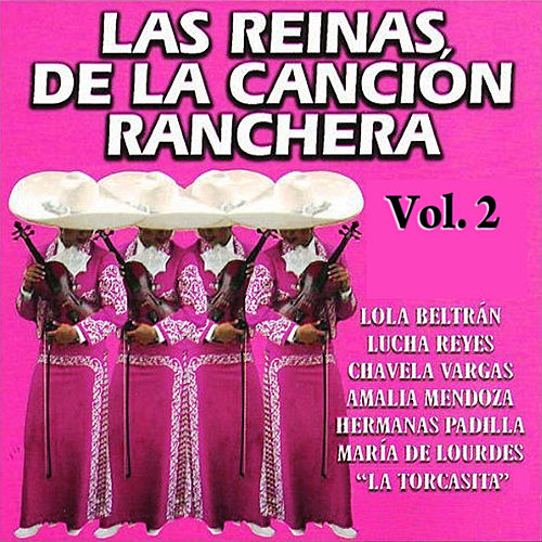 Las Reinas De La Canción Ranchera:  Volume 2 by Various Artists