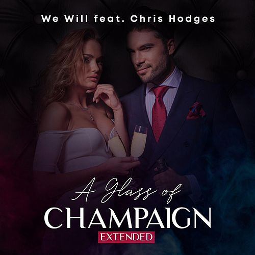A Glass of Champaign (feat. Chris Hodges) (Extended) van We Will