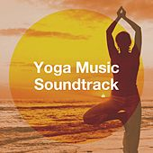 Yoga Music Soundtrack by Asian Zen Spa Music Meditation, Soothing Music for Sleep Academy, Yoga